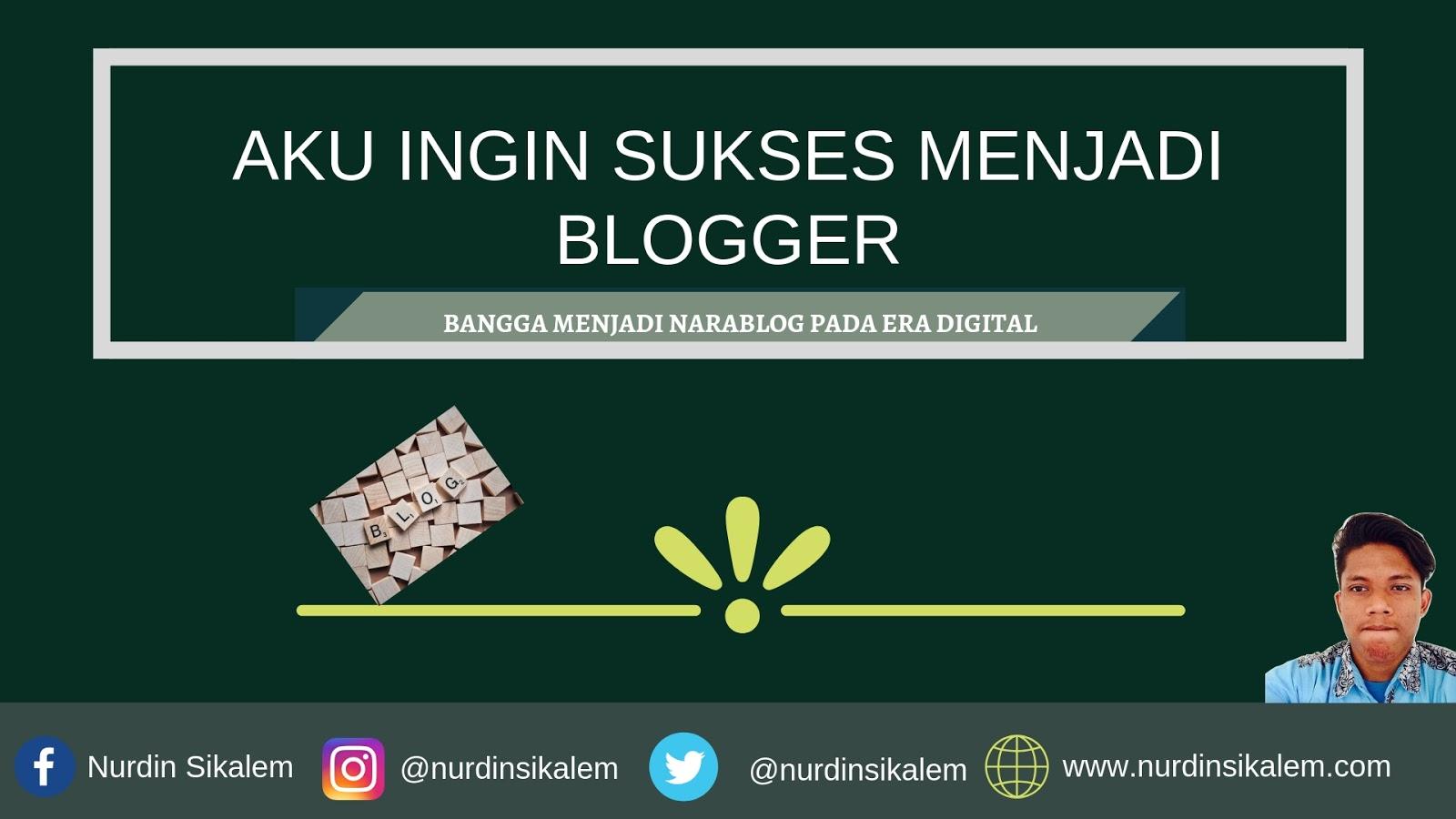 Aku Ingin Sukses Menjadi Blogger, Bangganya Menjadi Aktivisi Narablog Di Era Digital