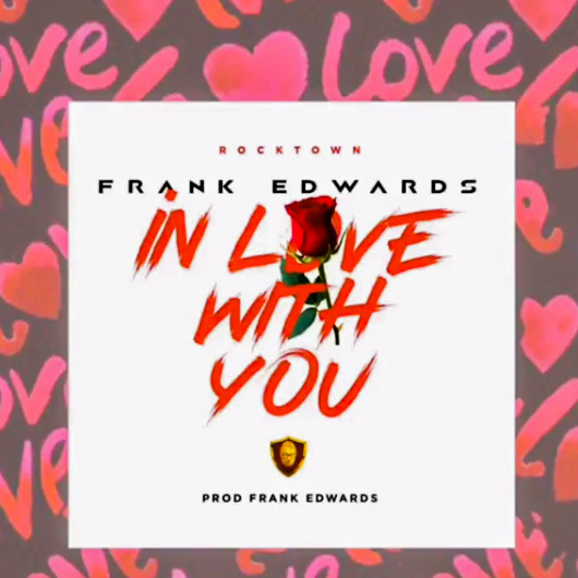 DOWNLOAD Music: Frank Edwards - In Love With You |@frankrichboy