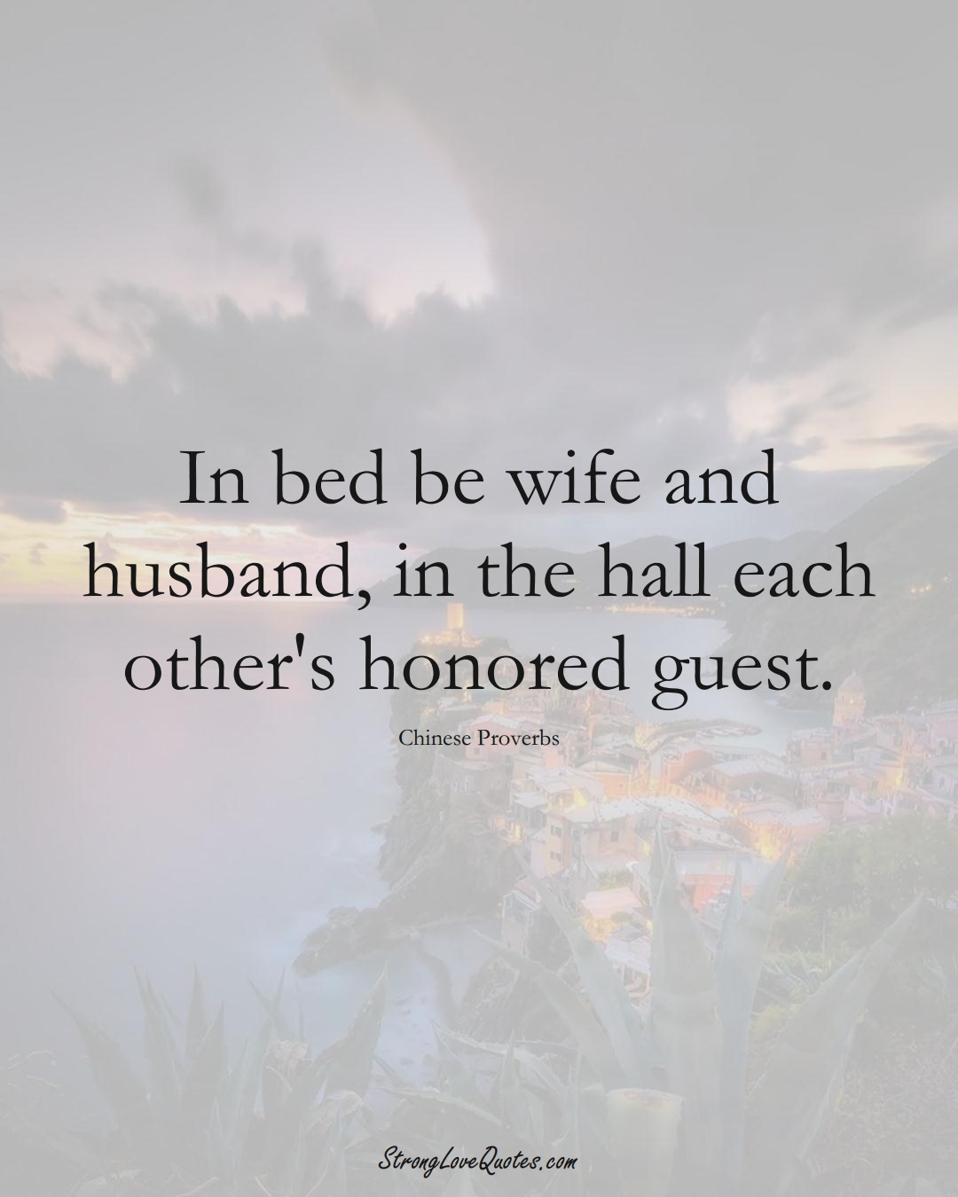 In bed be wife and husband, in the hall each other's honored guest. (Chinese Sayings);  #AsianSayings