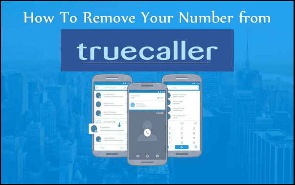 How To Remove Your Phone Number From TrueCaller?