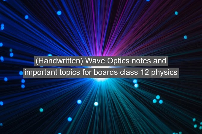 (Handwritten) Wave Optics notes and important topics for boards class 12 physics