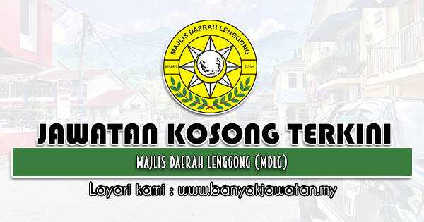 Jawatan Kosong 2021 di Majlis Daerah Lenggong (MDLg)