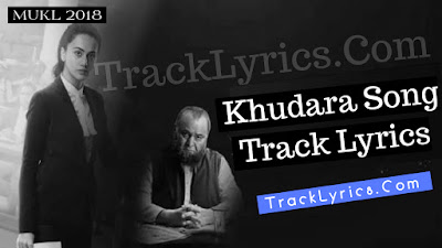 khudara-song-lyrics-movie-mulk-sung-by-vishal-dadlani-rishi-kapoor-taapsee-pannu
