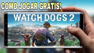 Watch dogs 2 grátis no celular