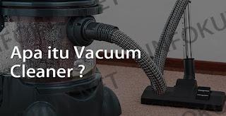 pengertian vacuum cleaner