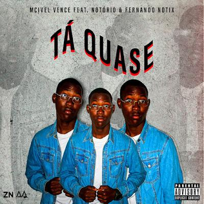 Mcivel Vence - Ta Quase (feat. Mc Notório x Fernando Notix) [Baixar]