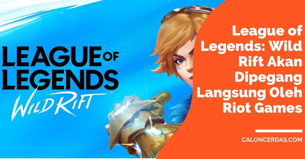 Operasional League of Legends: Wild Rift Akan Dipegang Langsung Oleh Riot Games
