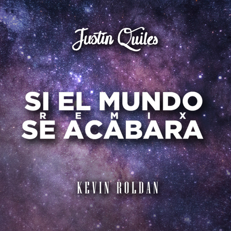 Justin Quiles Ft Kevin Roldan – Si El Mundo Se Acabara (Official Remix)