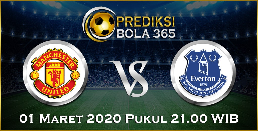 Prediksi Skor Bola Everton vs Manchester United 01 Maret 2020