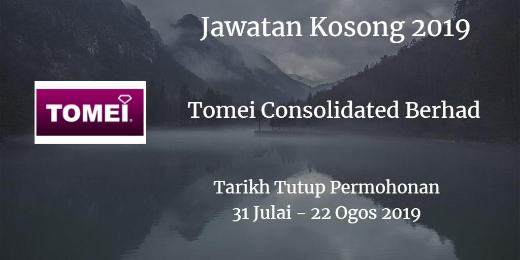Jawatan Kosong Tomei Consolidated Berhad 31 Julai - 22 Ogos 2019