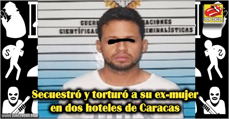 Secuestró y torturó a su ex-mujer en dos hoteles de Caracas