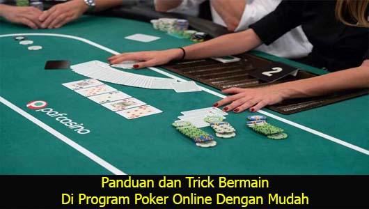 Panduan dan Trick Bermain Di Program Poker Online Dengan Mudah
