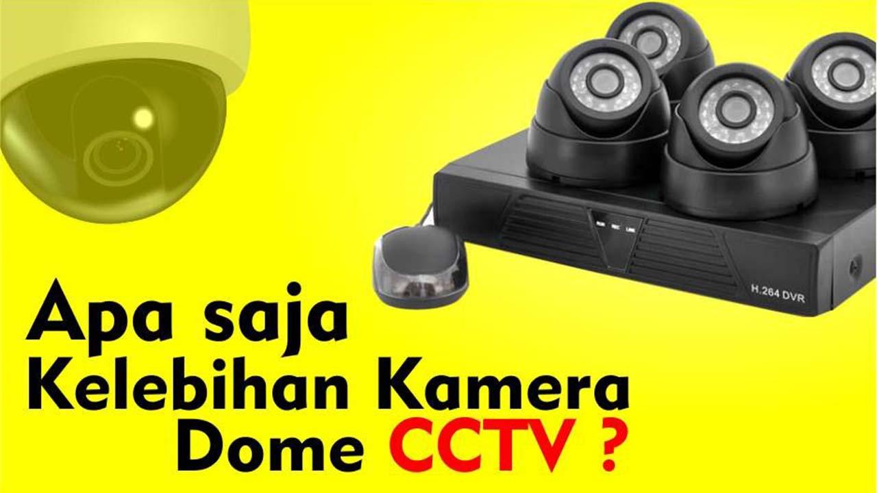 Kelebihan Dome Camera CCTV