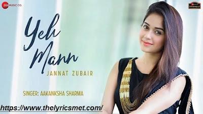 Yeh Mann Song Lyrics | Jannat Zubair | Aakanksha Sharma | Kapil Jangir | Dhanraj Dadhich