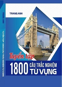 Tuyển Tập 1800 Câu Trắc Nghiệm Từ Vựng - Trang Anh