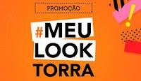 Promoção Meu Look Torra-Torra torratorra.com.br/promocaomeulooktorra