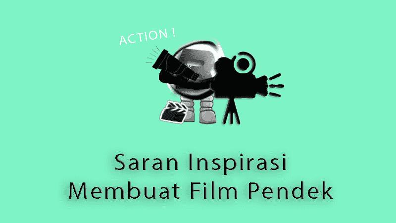 Saran Inspirasi Membuat Film Pendek