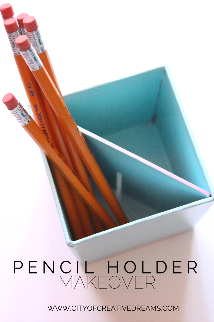Pencil Holder Makeover | City of Creative Dreams