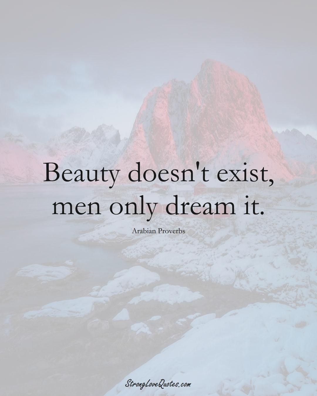 Beauty doesn't exist, men only dream it. (Arabian Sayings);  #aVarietyofCulturesSayings
