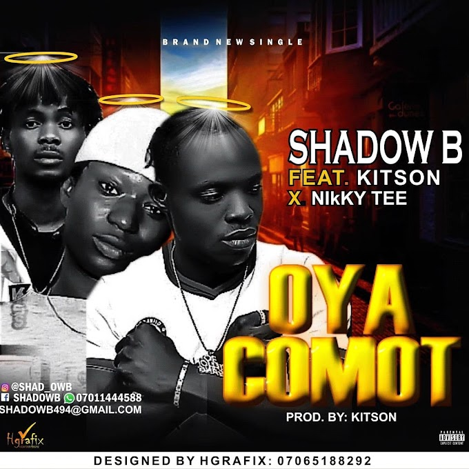 Music : SHADOW B FT KITSON X NIKKY TEE - OYA COMOT