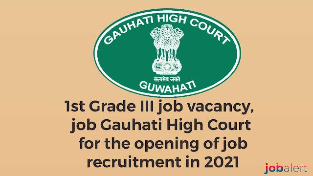 1st Grade III job vacancy, job Gauhati High Court for the opening of job recruitment in 2021