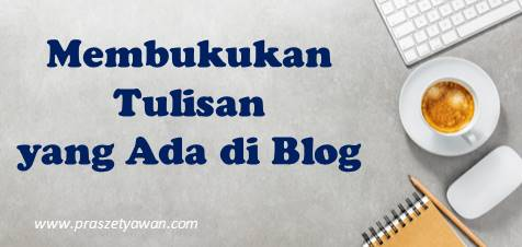 Membukukan Tulisan di Blog