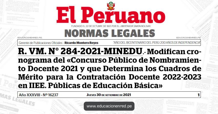 R. VM. N° 284-2021-MINEDU.- Modifican cronograma del «Concurso Público de Nombramiento Docente 2021 y que Determina los Cuadros de Mérito para la Contratación Docente 2022-2023 en IIEE. Públicas de Educación Básica»