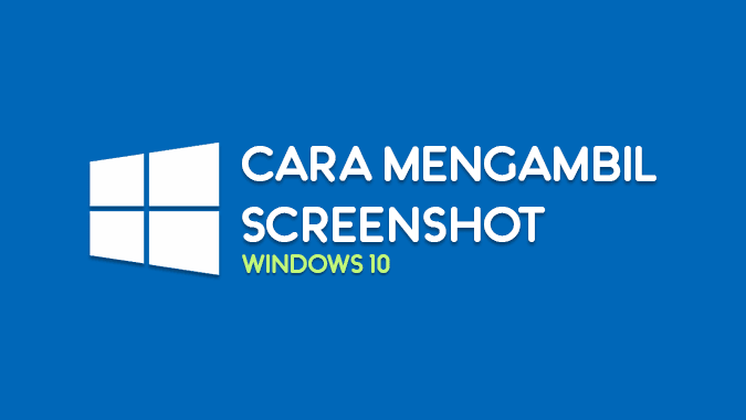 Cara mengambil screenshot Windows 10