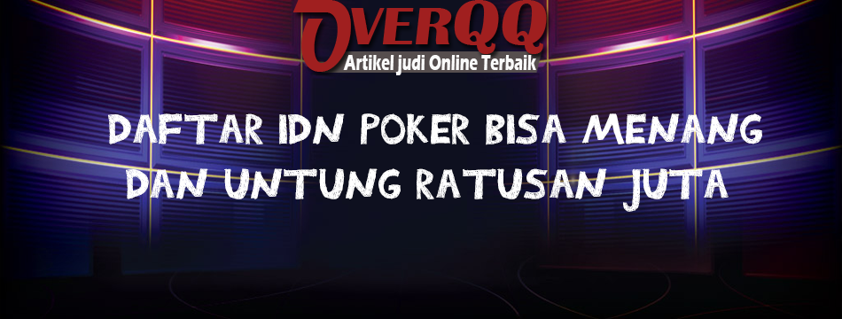 Daftar Idn Poker Bisa Menang Dan Untung Ratusan Juta