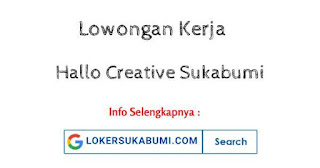 Lowongan Kerja Hallo Creative Sukabumi 2021
