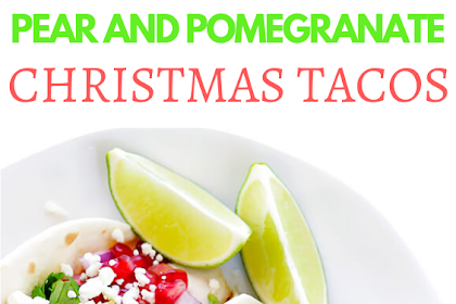 #Pear and #Pomegranate #Christmas #Tacos