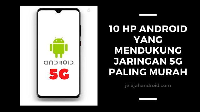 10 HP Android Yang Mendukung Jaringan 5G Paling Murah