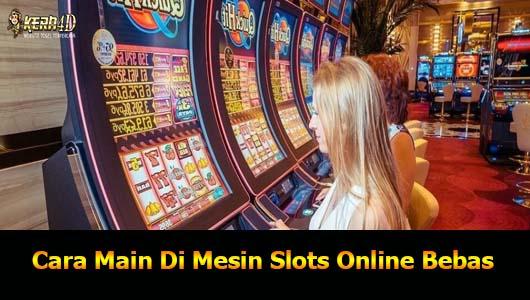 Cara Main Di Mesin Slots Online Bebas