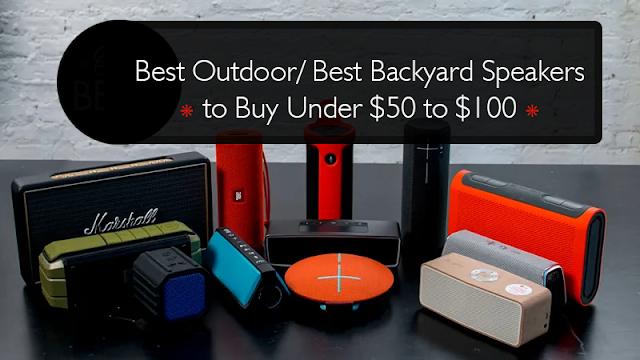 Best Outdoor/ Best Backyard Speakers to Buy Under $50 to $100