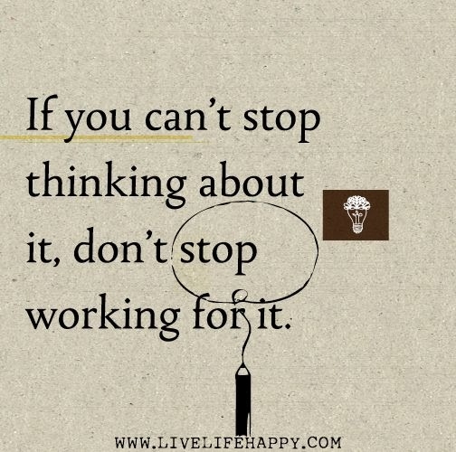 I Can T Stop Thinking Of You Quotes: If You Can't Stop Thinking About It, Don't Stop Working