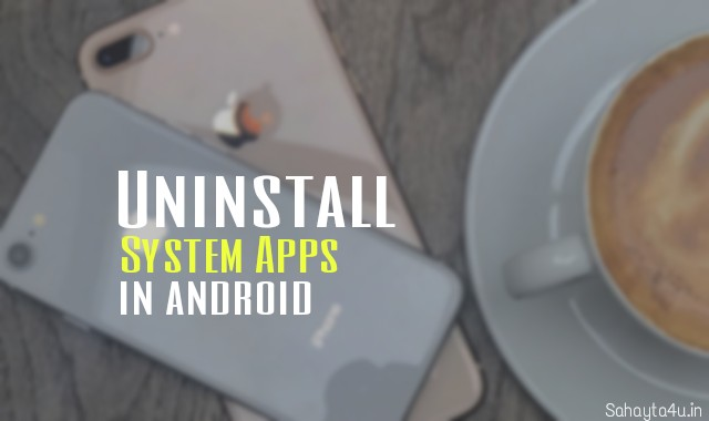 Uninstall system apps in android mobile (Root Access Needed)