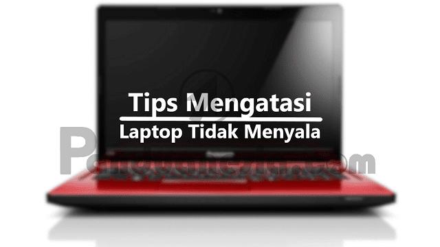 Tips Mengatasi Laptop yang Tidak Menyala