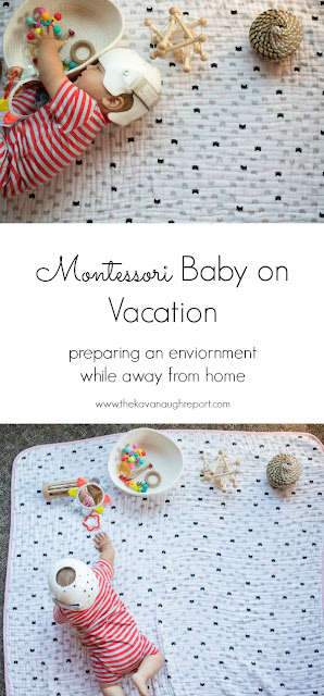 Montessori baby on vacation! Here are some tips and ideas to consider when preparing an environment while away from home.