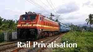 Indian Railway on the direction of Privatisation  भारतीय रेल्वे खाजगीकरणाच्या दिसेने