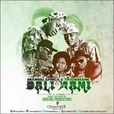 Muungu Africa Ft Trademark - Dali Wami (Pro Tee Drum Remix)