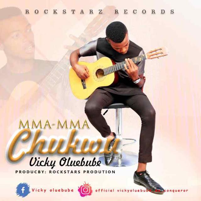 Vicky Oluebube – Mma Mma Chukwu