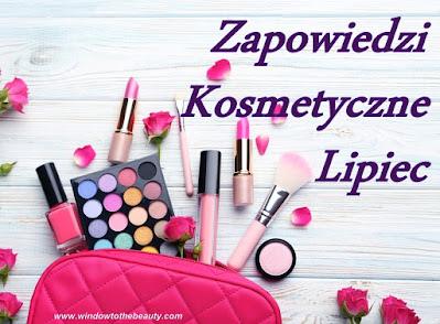 Zapowiedzi Kosmetyczne Lipiec