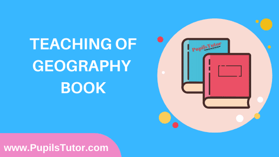Teaching of Geography Book in English Medium Free Download PDF for B.Ed 1st And 2nd Year / All Semesters And All Courses - www.PupilsTutor.Com