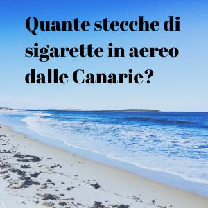 Quante sigarette si possono portare in aereo dalle canarie