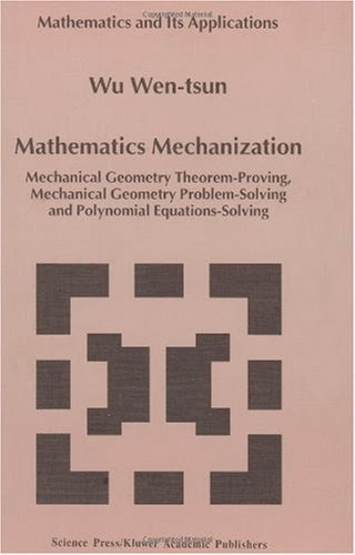 www.amazon.com/Mathematics-Mechanization-Theorem-Proving-Problem-Solving-Equations-Solving/dp/079235835X/