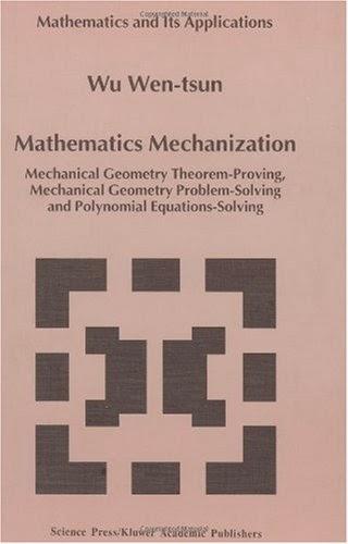 www.amazon.com/Mathematics-Mechanization-Theorem-Proving-Problem-Solving-Equations-Solving/dp/079235835X/