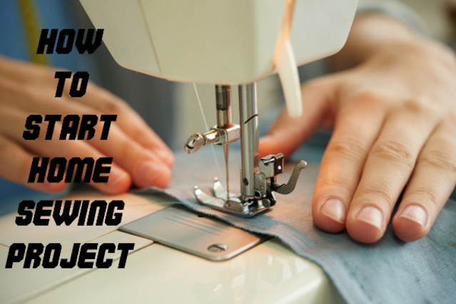How to Start a Home Sewing Project