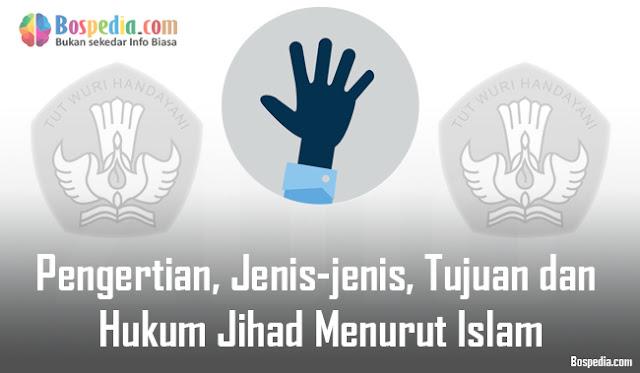Pengertian, Jenis-jenis, Tujuan dan Hukum Jihad Menurut Islam Yang Sebenarnya