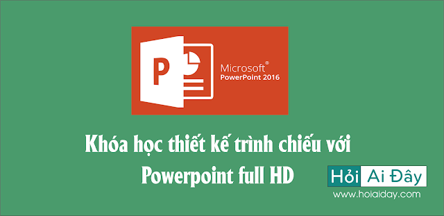 Khóa học thiết kế Powerpoint Full HD