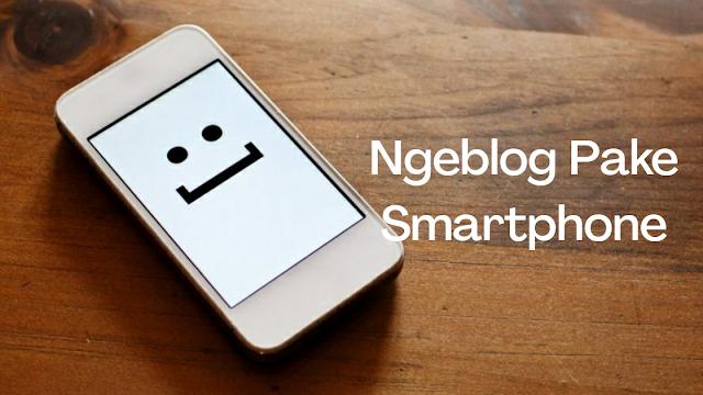 Pengalaman 4 Tahun Ngeblog Menggunakan Smartphone